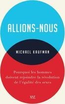 Couverture du livre « Allions-nous ; pourquoi les hommes doivent rejoindre la revolution de l'égalité des sexes » de Michael Kaufman aux éditions Xyz