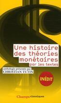Couverture du livre « Une histoire des théories monétaires par les textes » de Christian Tutin aux éditions Flammarion