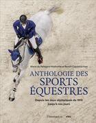 Couverture du livre « Anthologie des sports équestres ; depuis les jeux olympiques de 1912 jusqu'à nos jours » de Marie De Pellegars-Malhortie et Benoit Capdebarthes aux éditions Flammarion