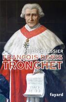 Couverture du livre « François-Denis Tronchet » de Philippe Tessier aux éditions Fayard