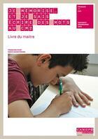 Couverture du livre « Je mémorise... et je sais écrire des mots au CM2 ; livre du maitre + cahier de l'élève » de Francoise Picot et Marie-Louise Pignon aux éditions Reseau Canope