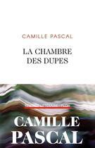Couverture du livre « La chambre des dupes » de Camille Pascal aux éditions Plon