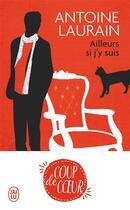 Couverture du livre « Ailleurs si j'y suis » de Antoine Laurain aux éditions J'ai Lu