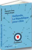 Couverture du livre « Hollande, la République pour cible » de Francois Cocq et Francis Daspe aux éditions Bruno Leprince