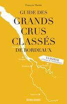 Couverture du livre « Guide des grands crus classés de Bordeaux » de Francois Martin aux éditions Sud Ouest Editions