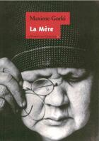 Couverture du livre « La mère » de Maxime Gorki aux éditions Le Temps Des Cerises