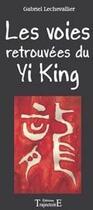 Couverture du livre « Les voies retrouvées du Yi King » de  aux éditions Trajectoire