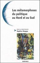 Couverture du livre « Les métamorphoses du politique au Nord et au Sud » de Sophia Mappa aux éditions Karthala