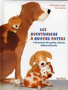 Couverture du livre « Les aventuriers à quatre pattes ; 3 histoires de petits chiens débrouillards » de Loupy/Tharlet aux éditions Nord-sud