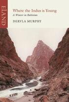Couverture du livre « Where the Indus is Young » de Murphy Dervla aux éditions Eland Publishing Digital