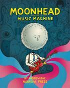 Couverture du livre « Moonhead and the music machine » de Andrew Rae aux éditions Nobrow