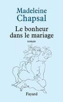 Couverture du livre « Le bonheur dans le mariage » de Madeleine Chapsal aux éditions Fayard