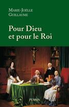 Couverture du livre « Pour Dieu et pour le roi » de Marie-Joelle Guillaume aux éditions Perrin