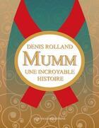 Couverture du livre « Mumm ; une incroyable histoire » de Denis Rolland aux éditions Le Pythagore