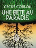 Couverture du livre « Une bête au paradis » de Cecile Coulon aux éditions L'iconoclaste