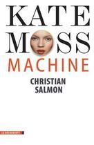Couverture du livre « Kate Moss machine » de Christian Salmon aux éditions La Decouverte