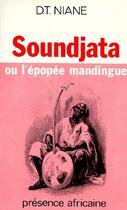 Couverture du livre « Soundjata ou l'épopée mandigue » de Niane Djibril Tamsir aux éditions Presence Africaine