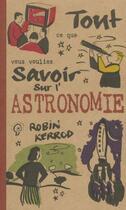 Couverture du livre « Astronomie ; Tout Savoir Sur » de Robin Kerrod aux éditions Pre Aux Clercs