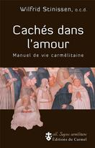 Couverture du livre « Caches dans l'amour - manuel de vie carmelitaine » de Wilfried Stinissen aux éditions Carmel