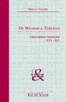 Couverture du livre « De Weimar à Térézine ; l'épuration musicale 1933-1945 » de Bruno Giner aux éditions Van De Velde