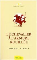 Couverture du livre « Le chevalier à l'armure rouillée » de Robert Fisher aux éditions Ambre
