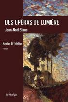 Couverture du livre « Des opéras de lumière ; Ravier et Thiollier » de Jean-Noel Blanc aux éditions Le Realgar