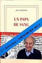 Couverture du livre « Un papa de sang » de Jean Hatzfeld aux éditions Gallimard