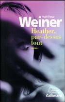 Couverture du livre « Heather, par-dessus tout » de Matthew Weiner aux éditions Gallimard