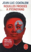 Couverture du livre « Nouilles froides à Pyong Yang » de Jean-Luc Coatalem aux éditions Lgf