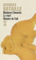 Couverture du livre « Madame Edwarda ; le mort ; histoire de l'oeil » de Georges Bataille aux éditions 10/18