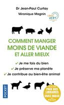 Couverture du livre « Comment manger moins de viande et aller mieux » de Jean-Paul Curtay et Veronique Magnin aux éditions Pocket