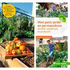 Couverture du livre « Mon petit jardin en permaculture ; durable, esthétique et productif ! produire 300 kg de fruits et légumes sur 150 mètres carrés en pleine ville ! » de Joseph Chauffrey aux éditions Terre Vivante