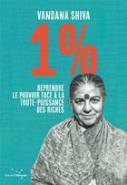 Couverture du livre « 1 % reprendre le pouvoir face à la toute-puissance des riches » de Vandana Shiva aux éditions Rue De L'echiquier