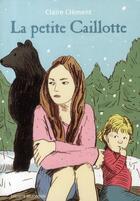 Couverture du livre « La petite Caillotte » de Claire Clement aux éditions Bayard Jeunesse