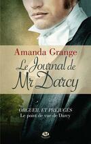 Couverture du livre « Le journal de Mr Darcy ; orgueil et préjugés, le point de vue de Darcy » de Amanda Grange aux éditions Milady
