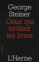 Couverture du livre « Ceux qui brûlent les livres » de George Steiner aux éditions L'herne