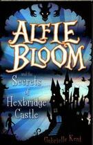 Couverture du livre « ALFIE BLOOM AND THE SECRETS OF HEXBRIDGE CASTLE » de Gabrielle Kent aux éditions Scholastic