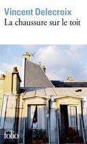 Couverture du livre « La chaussure sur le toit » de Vincent Delecroix aux éditions Gallimard