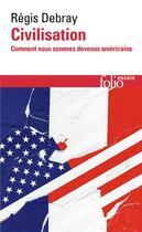 Couverture du livre « Civilisation ; comment nous sommes devenus américains » de Regis Debray aux éditions Gallimard