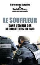 Couverture du livre « Le souffleur ; dans l'ombre des negociateurs du RAID » de Danielle Thiery et Christophe Baroche aux éditions J'ai Lu