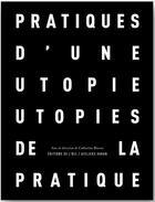 Couverture du livre « Pratiques d'une utopie, utopies de la pratique » de Collectif et Catherine Bizern aux éditions Editions De L'oeil