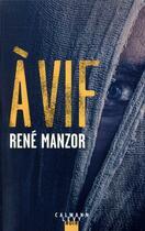 Couverture du livre « À vif » de Rene Manzor aux éditions Calmann-levy