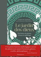 Couverture du livre « Le jardin des dieux ; une histoire des plantes à travers la mythologie » de Laure De Chantal aux éditions Maison Rustique