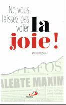 Couverture du livre « Ne vous laissez pas voler la joie ! » de Michel Dubost aux éditions Mediaspaul