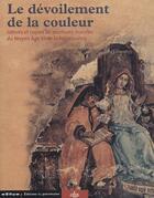 Couverture du livre « Le dévoilement de la couleur ; relevés et copies de peintures murales du moyen âge et de la renaissance » de Leon Du Pressouyre aux éditions Cths Edition