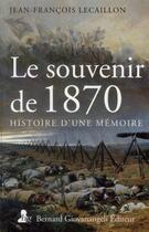Couverture du livre « Le souvenir de 1870 ; histoire d'une mémoire » de Jean-Francois Lecaillon aux éditions Giovanangeli