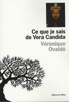 Couverture du livre « Ce que je sais de Vera Candida » de Veronique Ovalde aux éditions Editions De L'olivier