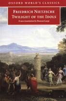 Couverture du livre « Twilight of the Idols » de Friedrich Nietzsche aux éditions Oxford University Press Uk