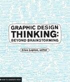 Couverture du livre « Graphic design : thinking ; beyond brainstorming » de Ellen Lupton aux éditions Princeton Architectural