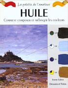 Couverture du livre « Huile ; Comment Composer Et Melanger Les Couleurs » de Jeremy Galton aux éditions Dessain Et Tolra